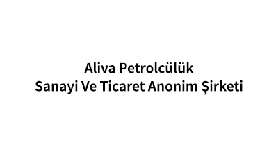Aliva Petrolcülük Sanayi Ve Ticaret Anonim Şirketi